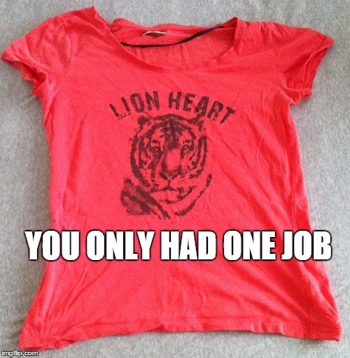 LionTiger | YOU ONLY HAD ONE JOB | image tagged in you only had one job,lion,tiger | made w/ Imgflip meme maker
