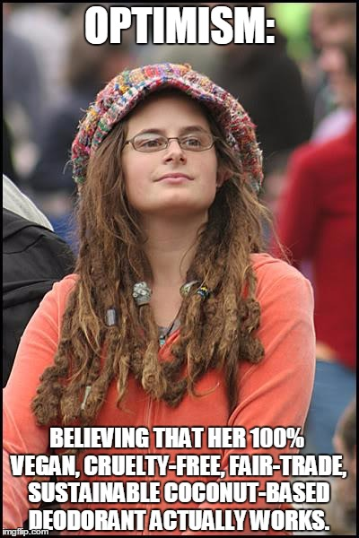 What is that curious aroma? | OPTIMISM: BELIEVING THAT HER 100% VEGAN, CRUELTY-FREE, FAIR-TRADE, SUSTAINABLE COCONUT-BASED DEODORANT ACTUALLY WORKS. | image tagged in memes,college liberal,hippies,stinky,stink | made w/ Imgflip meme maker
