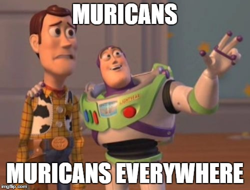 X, X Everywhere Meme | MURICANS MURICANS EVERYWHERE | image tagged in memes,x,x everywhere,x x everywhere | made w/ Imgflip meme maker
