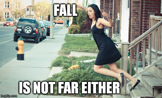 FALL IS NOT FAR EITHER | made w/ Imgflip meme maker