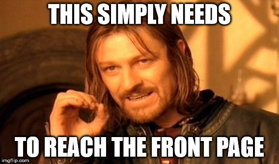 One Does Not Simply Meme | THIS SIMPLY NEEDS TO REACH THE FRONT PAGE | image tagged in memes,one does not simply | made w/ Imgflip meme maker