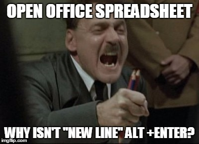 "Hitler Downfall | OPEN OFFICE SPREADSHEET WHY ISN'T ""NEW LINE"" ALT +ENTER? 