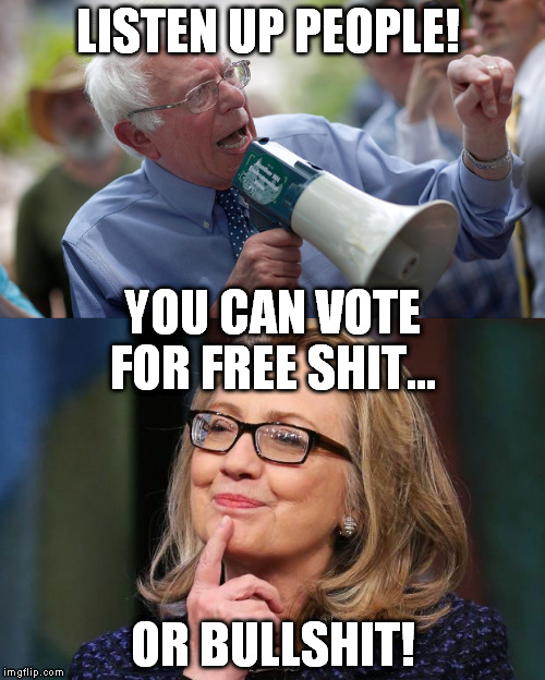 voting options | LISTEN UP PEOPLE! OR BULLSHIT! YOU CAN VOTE FOR FREE SHIT... | image tagged in hillary clinton 2016 | made w/ Imgflip meme maker