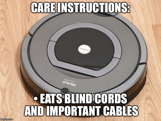 Roomba Care Instructions | CARE INSTRUCTIONS: • EATS BLIND CORDS AND IMPORTANT CABLES | image tagged in roomba,irobot,irobot roomba,eating,memes,funny | made w/ Imgflip meme maker