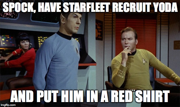 SPOCK, HAVE STARFLEET RECRUIT YODA AND PUT HIM IN A RED SHIRT | made w/ Imgflip meme maker