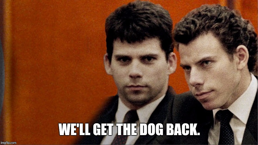 WE'LL GET THE DOG BACK. | made w/ Imgflip meme maker