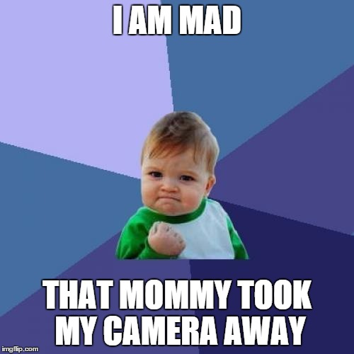 No Cameras | I AM MAD THAT MOMMY TOOK MY CAMERA AWAY | image tagged in memes,success kid,funny,funny memes | made w/ Imgflip meme maker