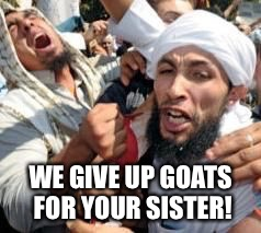 WE GIVE UP GOATS FOR YOUR SISTER! | made w/ Imgflip meme maker