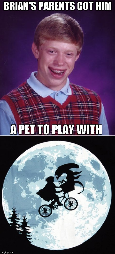 bad luck brian | BRIAN'S PARENTS GOT HIM A PET TO PLAY WITH | image tagged in memes,bad luck brian,funny,alien,et | made w/ Imgflip meme maker