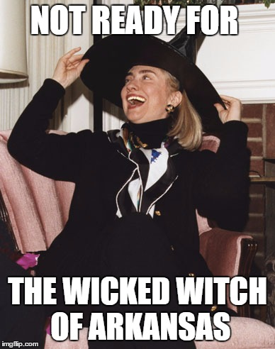 Wicked Witch of Arkansas | NOT READY FOR THE WICKED WITCH OF ARKANSAS | image tagged in hillary clinton | made w/ Imgflip meme maker