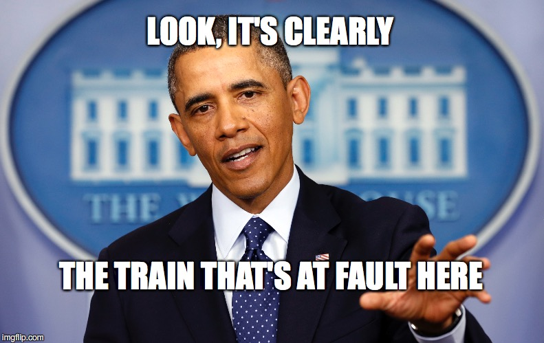 LOOK, IT'S CLEARLY THE TRAIN THAT'S AT FAULT HERE | made w/ Imgflip meme maker