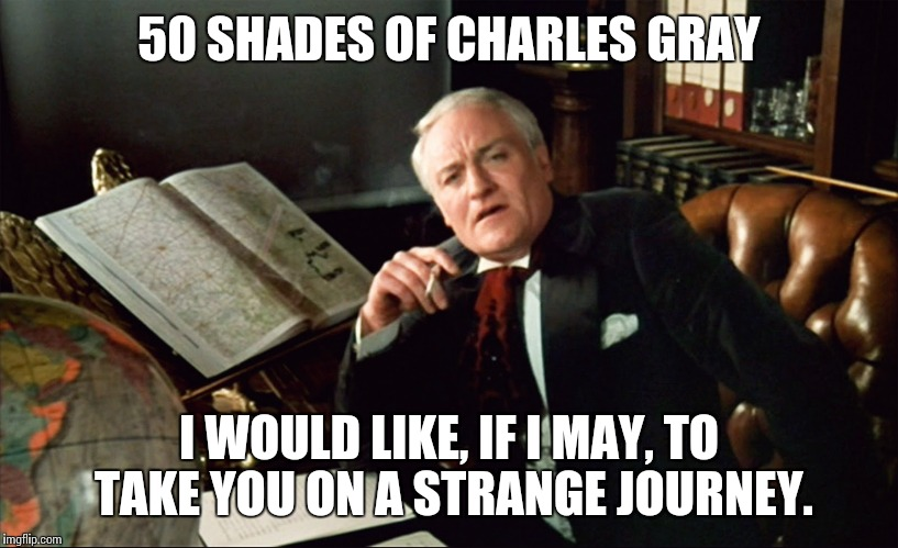 ROCKY HORROR PICTURE SHOW |  50 SHADES OF CHARLES GRAY; I WOULD LIKE, IF I MAY, TO TAKE YOU ON A STRANGE JOURNEY. | image tagged in rocky horror,funny meme,50 shades of grey,charles,gray | made w/ Imgflip meme maker