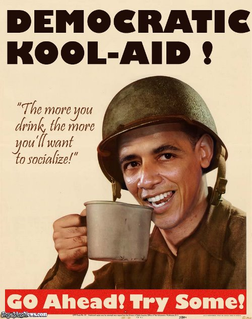 Drink the KoolAid | IMG | image tagged in obama,democrats,election 2016,kool aid | made w/ Imgflip meme maker