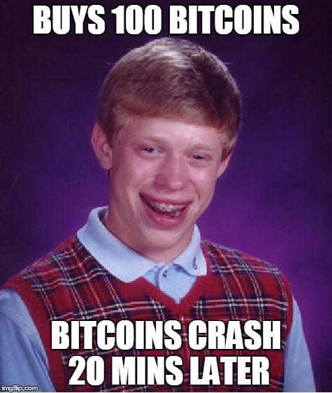 bad luck bitcoin | BUYS 100 BITCOINS BITCOINS CRASH 2O MINS LATER | image tagged in memes,bad luck brian,bitcoin,funny,money,great | made w/ Imgflip meme maker