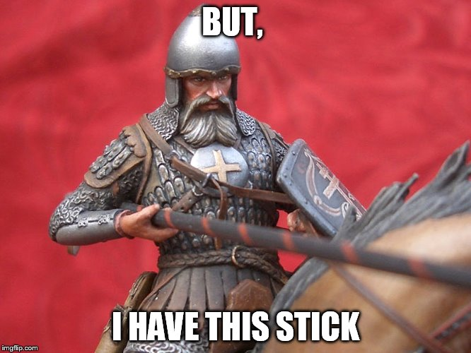 BUT, I HAVE THIS STICK | made w/ Imgflip meme maker
