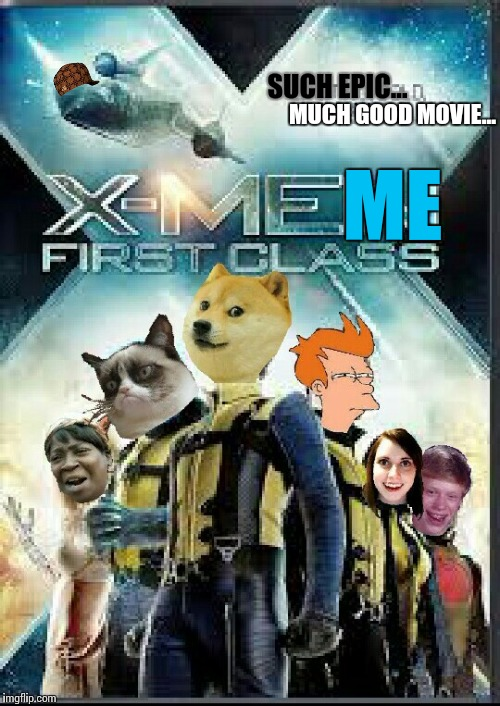 IMGFLIP Productions presents... | SUCH EPIC... ME MUCH GOOD MOVIE... | image tagged in memes,funny,x men,imgflip | made w/ Imgflip meme maker
