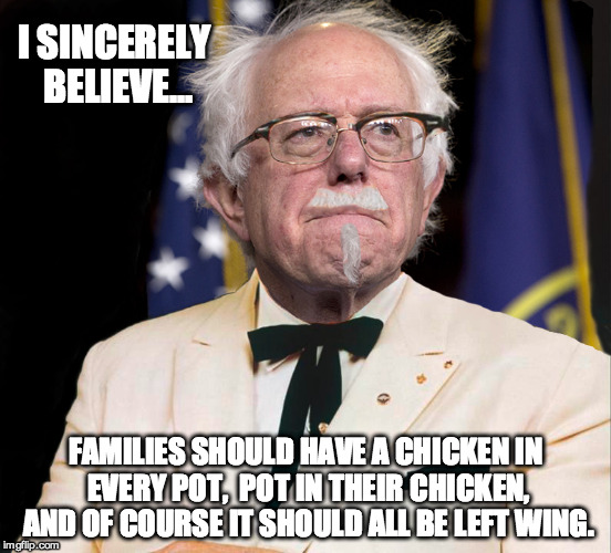I SINCERELY BELIEVE... FAMILIES SHOULD HAVE A CHICKEN IN EVERY POT,  POT IN THEIR CHICKEN, AND OF COURSE IT SHOULD ALL BE LEFT WING. | made w/ Imgflip meme maker
