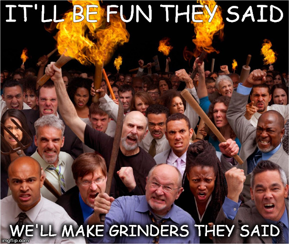 super bowl | IT'LL BE FUN THEY SAID WE'LL MAKE GRINDERS THEY SAID | image tagged in angry mob | made w/ Imgflip meme maker