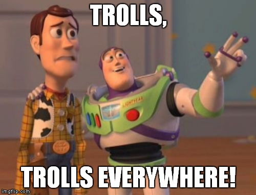 X, X Everywhere Meme | TROLLS, TROLLS EVERYWHERE! | image tagged in memes,x,x everywhere,x x everywhere | made w/ Imgflip meme maker