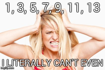 Blonde | 1, 3, 5, 7, 9, 11, 13 I LITERALLY CAN'T EVEN | image tagged in blonde | made w/ Imgflip meme maker