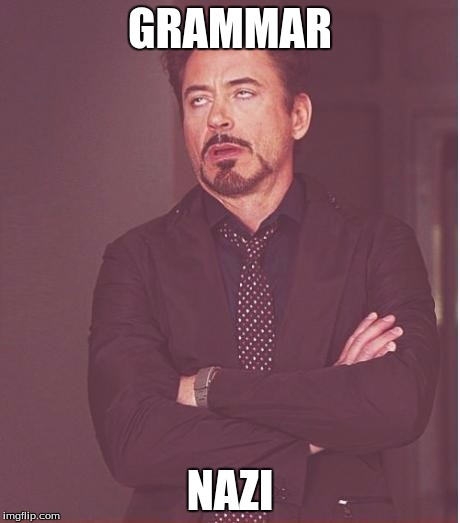 Face You Make Robert Downey Jr Meme | GRAMMAR NAZI | image tagged in memes,face you make robert downey jr | made w/ Imgflip meme maker