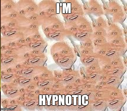 I'M HYPNOTIC | made w/ Imgflip meme maker