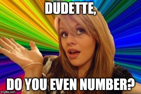 DUDETTE, DO YOU EVEN NUMBER? | made w/ Imgflip meme maker