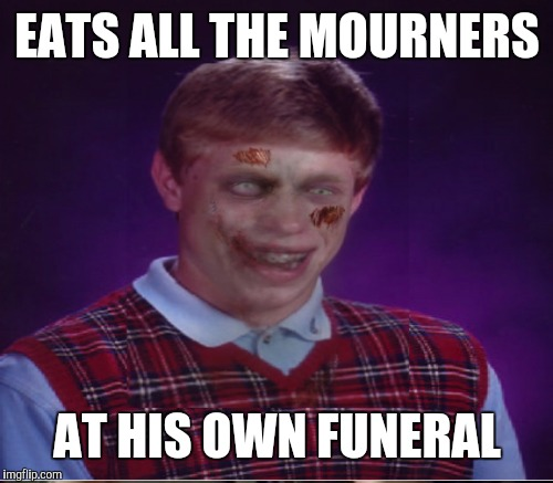 EATS ALL THE MOURNERS AT HIS OWN FUNERAL | made w/ Imgflip meme maker