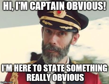 Captain Obvious | HI, I'M CAPTAIN OBVIOUS! I'M HERE TO STATE SOMETHING REALLY OBVIOUS | image tagged in captain obvious,inferno390,memes | made w/ Imgflip meme maker