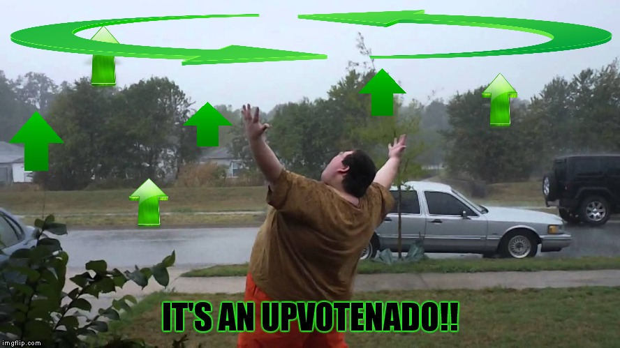 IT'S AN UPVOTENADO!! | made w/ Imgflip meme maker