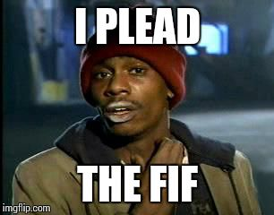 Y'all Got Any More Of That Meme | I PLEAD THE FIF | image tagged in memes,yall got any more of | made w/ Imgflip meme maker