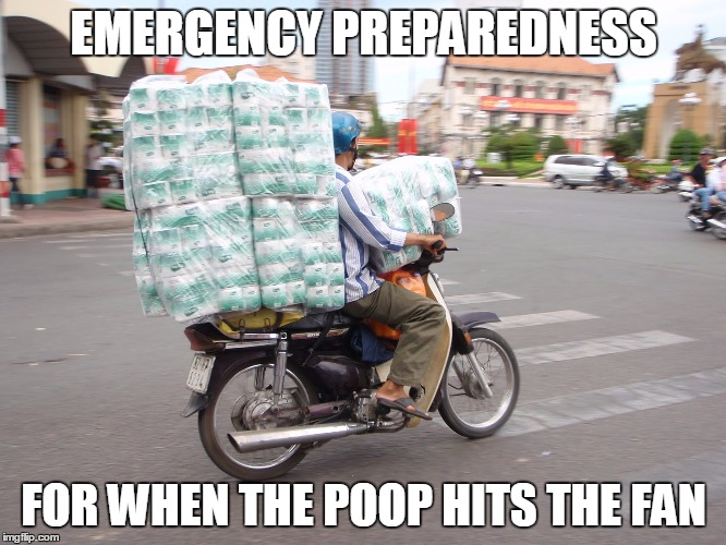 When it sinks in that stores will close one day.  |  EMERGENCY PREPAREDNESS; FOR WHEN THE POOP HITS THE FAN | image tagged in toilet paper,shtf,emergency preparedness | made w/ Imgflip meme maker