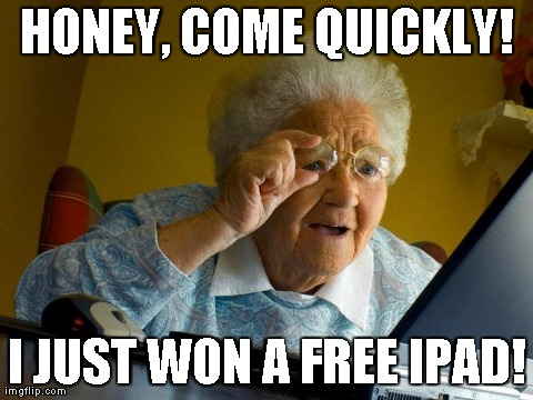 Grandma Finds The Internet Meme | HONEY, COME QUICKLY! I JUST WON A FREE IPAD! | image tagged in memes,grandma finds the internet | made w/ Imgflip meme maker