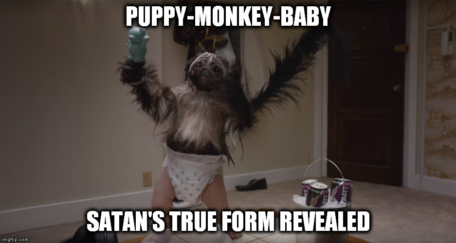 Puppy-Monkey-Baby | PUPPY-MONKEY-BABY SATAN'S TRUE FORM REVEALED | image tagged in puppy-monkey-baby | made w/ Imgflip meme maker