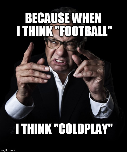 "Coldplay at the Super Bowl | BECAUSE WHEN I THINK ""FOOTBALL"" I THINK ""COLDPLAY"" 