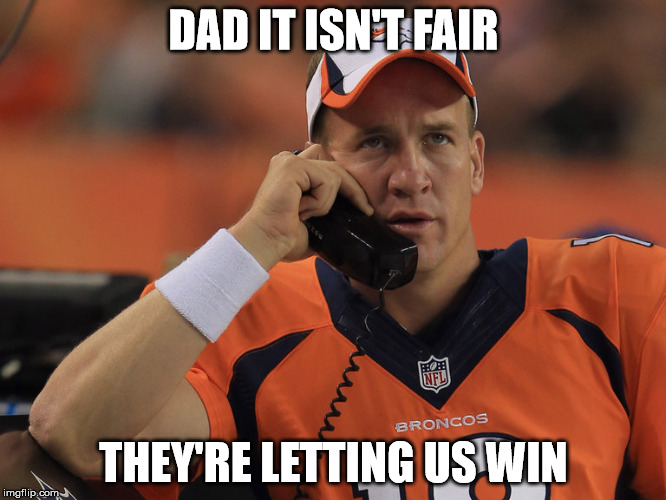 Peyton Manning Phone | DAD IT ISN'T FAIR THEY'RE LETTING US WIN | image tagged in peyton manning phone | made w/ Imgflip meme maker
