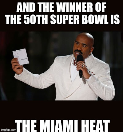 PANTHERS SHOULD HAVE WON, WTF, CAM PLAYED BAD BUT THEY NEVER PLAYED A DEFENSE LIKE THAT, NEXT YEAR | AND THE WINNER OF THE 50TH SUPER BOWL IS THE MIAMI HEAT | image tagged in wrong answer steve harvey | made w/ Imgflip meme maker