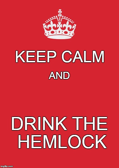 KEEP CALM DRINK THE HEMLOCK AND | made w/ Imgflip meme maker