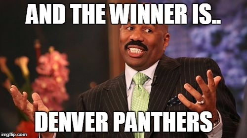 Steve Harvey | AND THE WINNER IS.. DENVER PANTHERS | image tagged in memes,steve harvey | made w/ Imgflip meme maker