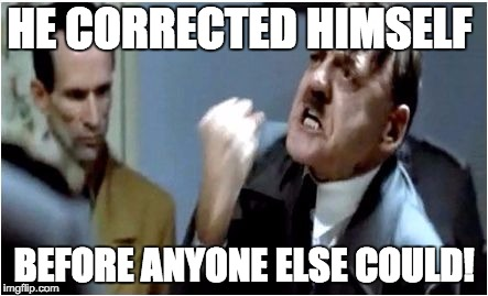 Hitler Grammar Nazi | HE CORRECTED HIMSELF BEFORE ANYONE ELSE COULD! | image tagged in hitler grammar nazi | made w/ Imgflip meme maker