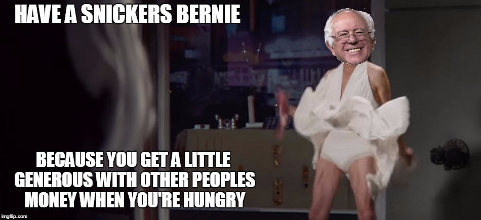 Ha! you cannot un-see this! |  HAVE A SNICKERS BERNIE; BECAUSE YOU GET A LITTLE GENEROUS WITH OTHER PEOPLES MONEY WHEN YOU'RE HUNGRY | image tagged in mem,bernie sanders,snickers | made w/ Imgflip meme maker
