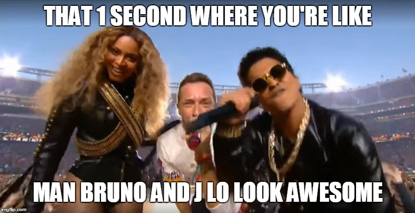 Superbowl 50 what | THAT 1 SECOND WHERE YOU'RE LIKE MAN BRUNO AND J LO LOOK AWESOME | image tagged in jlo | made w/ Imgflip meme maker