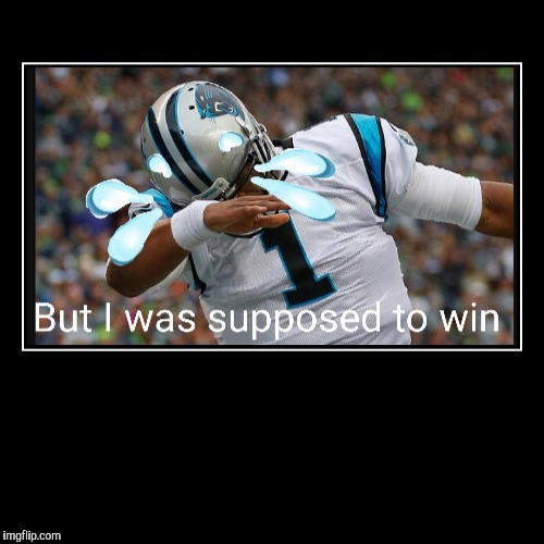image tagged in demotivationals,carolina panthers,cam newton,funny memes,memes,superbowl 50 | made w/ Imgflip demotivational maker