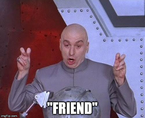 "Dr Evil Laser Meme | ""FRIEND"" 