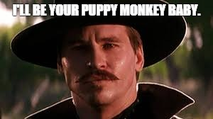 tombstone |  I'LL BE YOUR PUPPY MONKEY BABY. | image tagged in tombstone | made w/ Imgflip meme maker