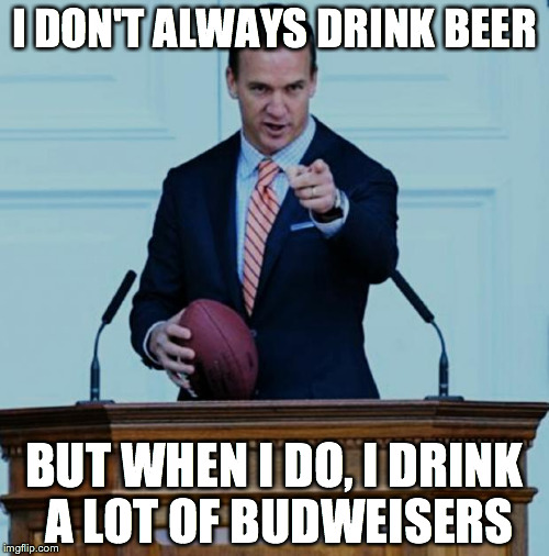 yua90 peyton manning doesn't always drink beer but, when he does, he,Doseki Beer Meme