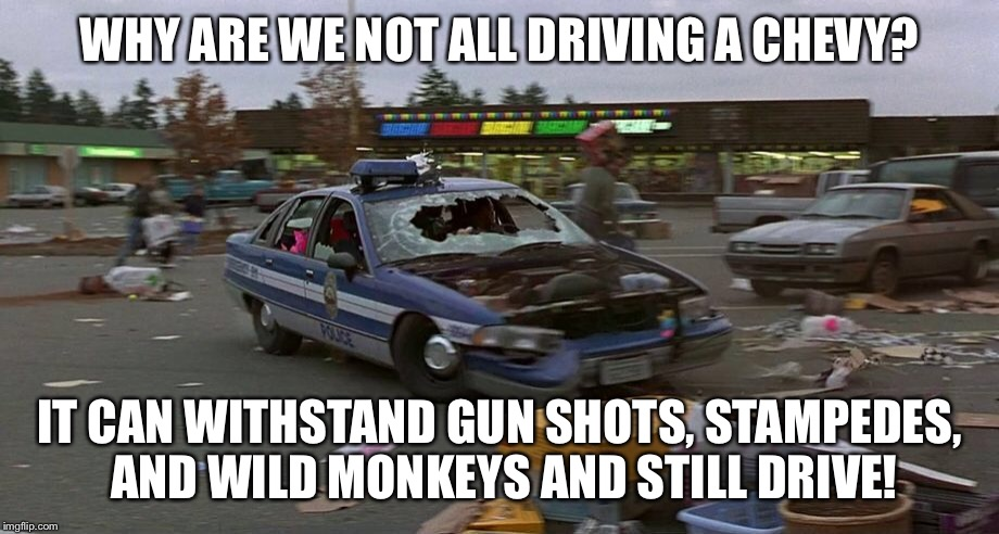Jumanji | WHY ARE WE NOT ALL DRIVING A CHEVY? IT CAN WITHSTAND GUN SHOTS, STAMPEDES, AND WILD MONKEYS AND STILL DRIVE! | image tagged in jumanji | made w/ Imgflip meme maker