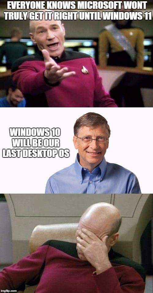EVERYONE KNOWS MICROSOFT WONT TRULY GET IT RIGHT UNTIL WINDOWS 11 WINDOWS 10 WILL BE OUR LAST DESKTOP OS | made w/ Imgflip meme maker