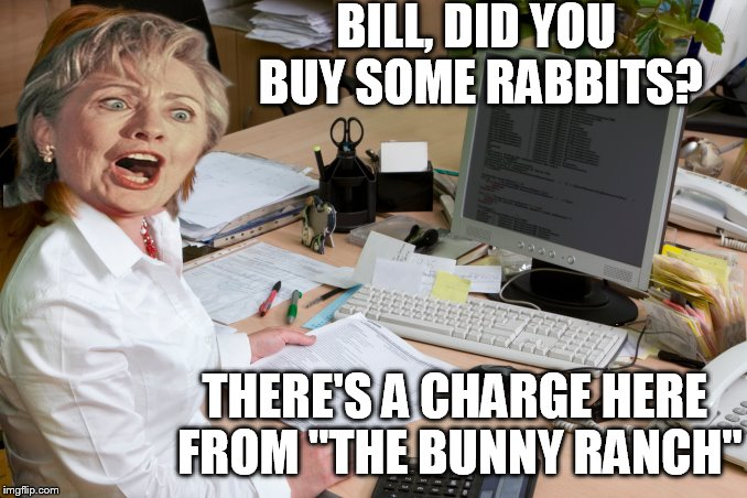 "Hills does the Bills. | BILL, DID YOU BUY SOME RABBITS? THERE'S A CHARGE HERE FROM ""THE BUNNY RANCH"" 