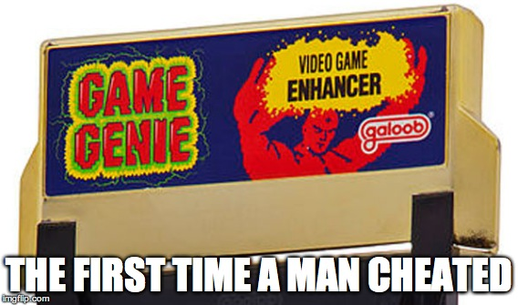 @djflavlive |  THE FIRST TIME A MAN CHEATED | image tagged in cheating,game genie,video games,videogames,cheaters | made w/ Imgflip meme maker